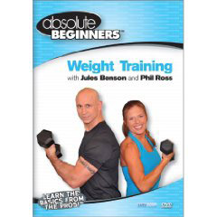 Absolute Beginners Fitness: Weight Training with Jules Benson and Phil Ross (DVD)