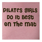Ladies Shirt – Pilates Girls Do It Best On the Mat by Yoga Direct