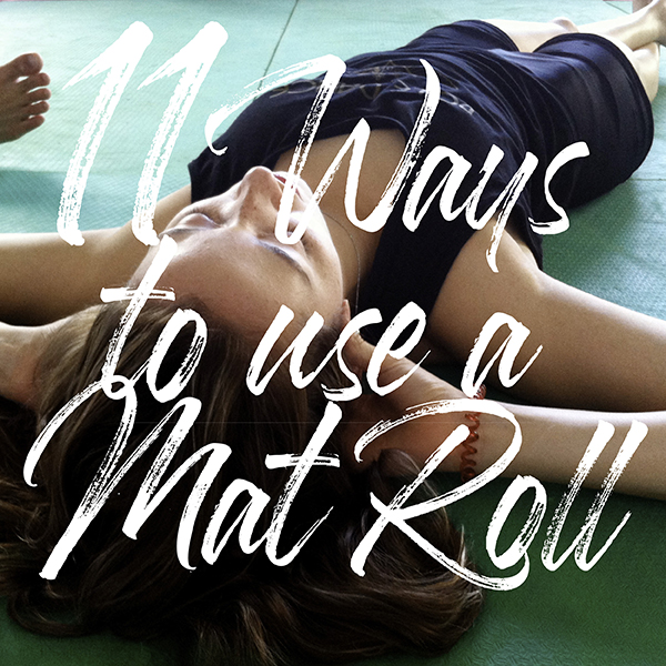 11 Ways to Use a Mat Roll
