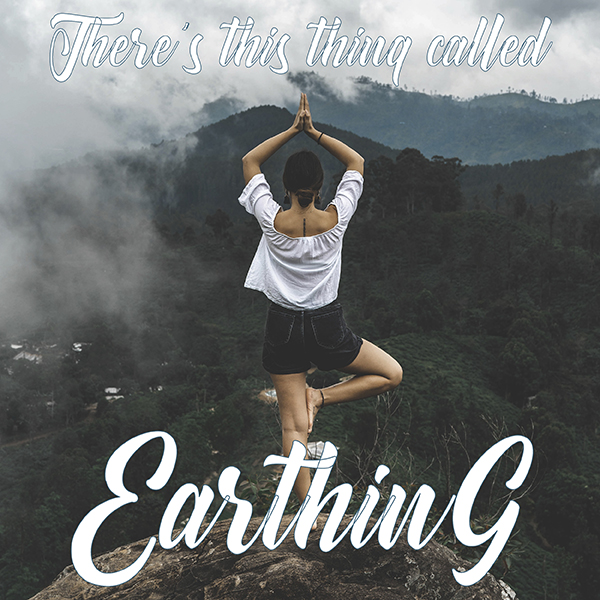 Have You Tried Earthing?